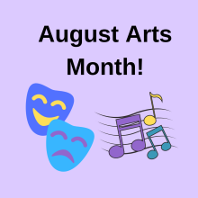 August Arts Month!